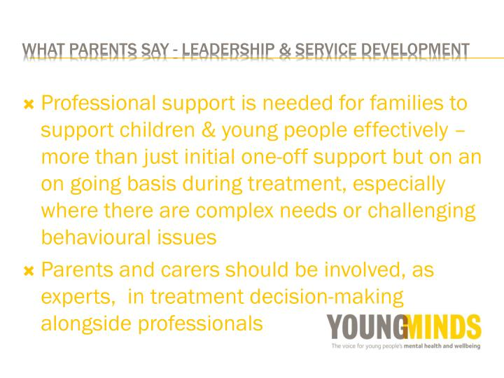 Professional support is needed for families to support children & young people effectively – more than just initial one-off support but on an on going basis during treatment, especially where there are complex needs or challenging behavioural issues
