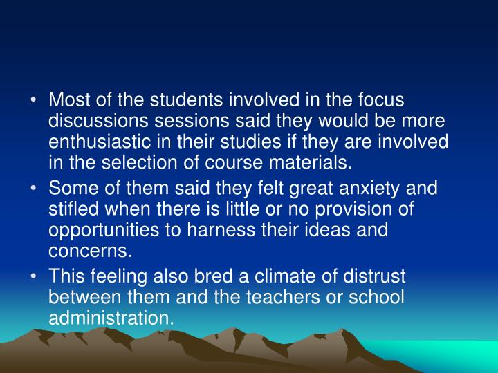 Most of the students involved in the focus discussions sessions said they would be more enthusiastic in their studies if they are involved in the selection of course materials.