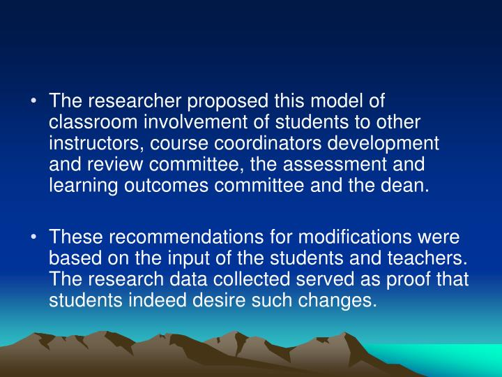 The researcher proposed this model of classroom involvement of students to other instructors, course coordinators development and review committee, the assessment and learning outcomes committee and the dean.