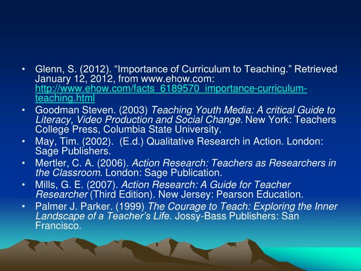 """Glenn, S. (2012). """"Importance of Curriculum to Teaching."""" Retrieved January 12, 2012, from www.ehow.com:"""