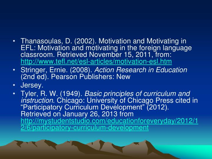 Thanasoulas, D. (2002). Motivation and Motivating in EFL: Motivation and motivating in the foreign language classroom. Retrieved November 15, 2011, from: