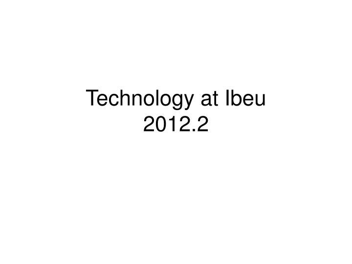 Technology at ibeu 2012 2