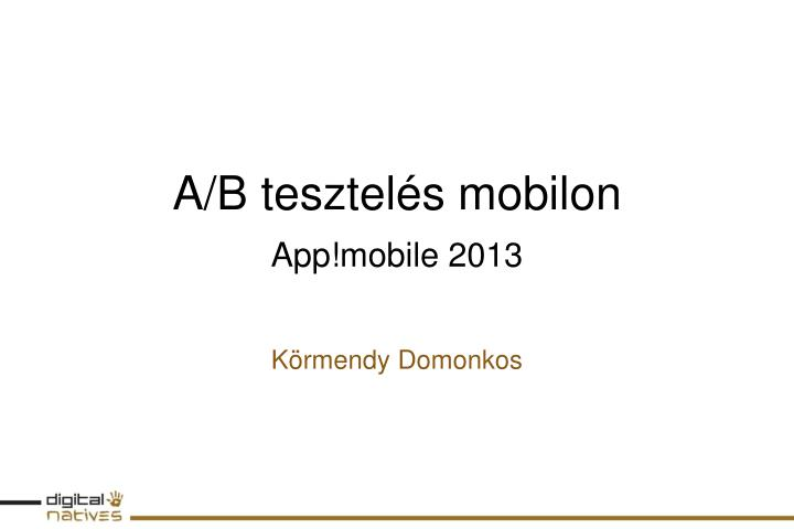 A b tesztel s mobilon app mobile 2013