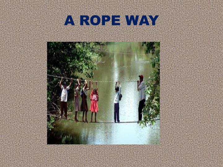 A ROPE WAY