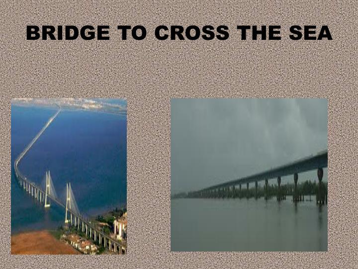 BRIDGE TO CROSS THE SEA