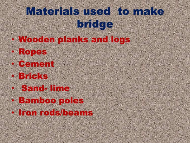 Materials used  to make  bridge