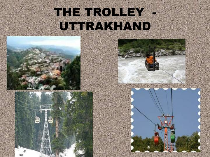 THE TROLLEY  -UTTRAKHAND