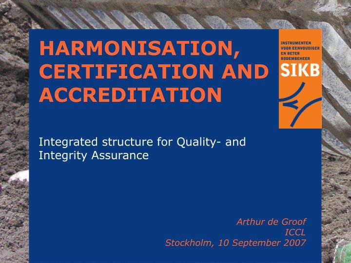 HARMONISATION, CERTIFICATION AND ACCREDITATION