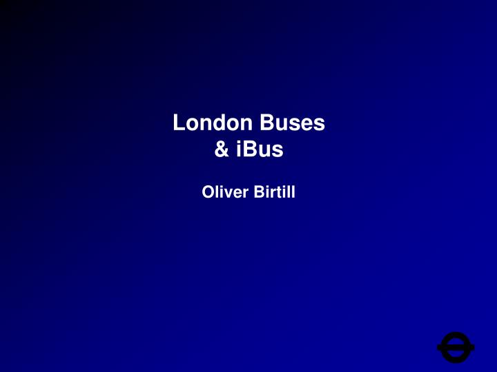 London buses ibus oliver birtill