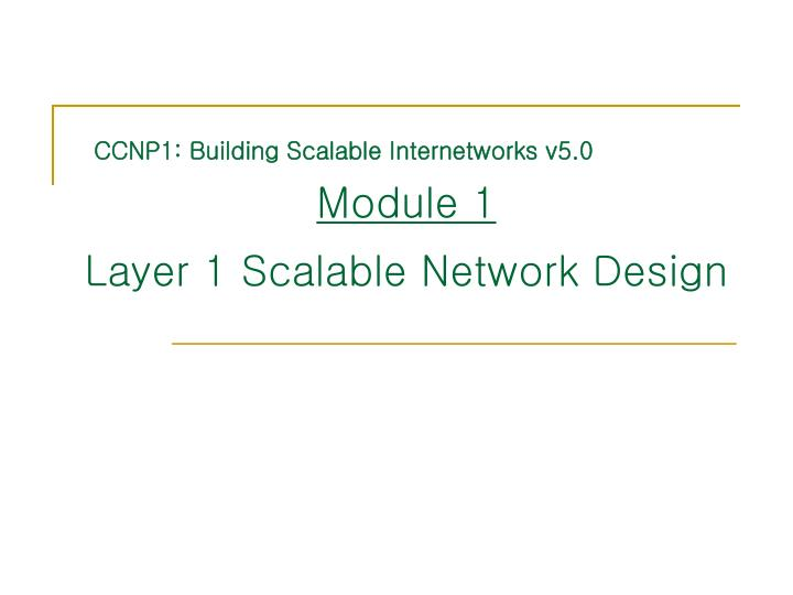 Module 1 layer 1 scalable network design