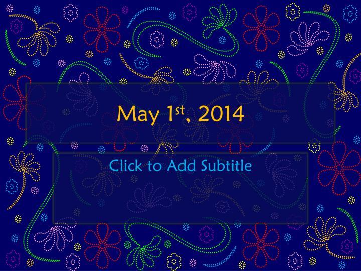 May 1 st 2014