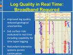 log quality in real time broadband required