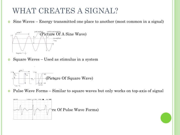 WHAT CREATES A SIGNAL?