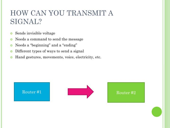 HOW CAN YOU TRANSMIT A SIGNAL?