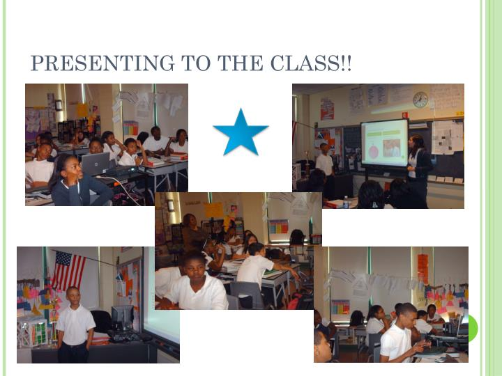 PRESENTING TO THE CLASS!!