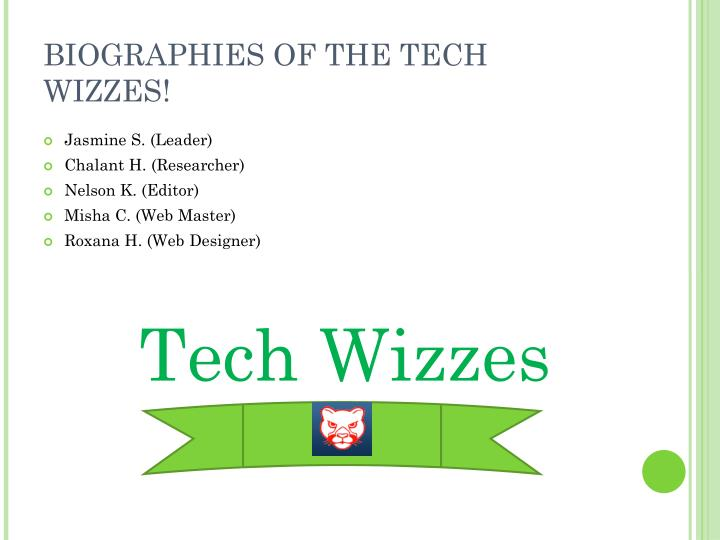 BIOGRAPHIES OF THE TECH WIZZES!