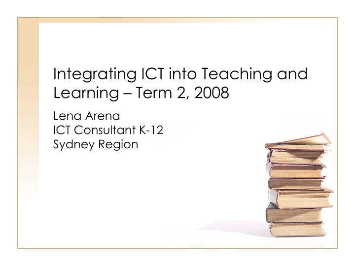 Integrating ict into teaching and learning term 2 2008