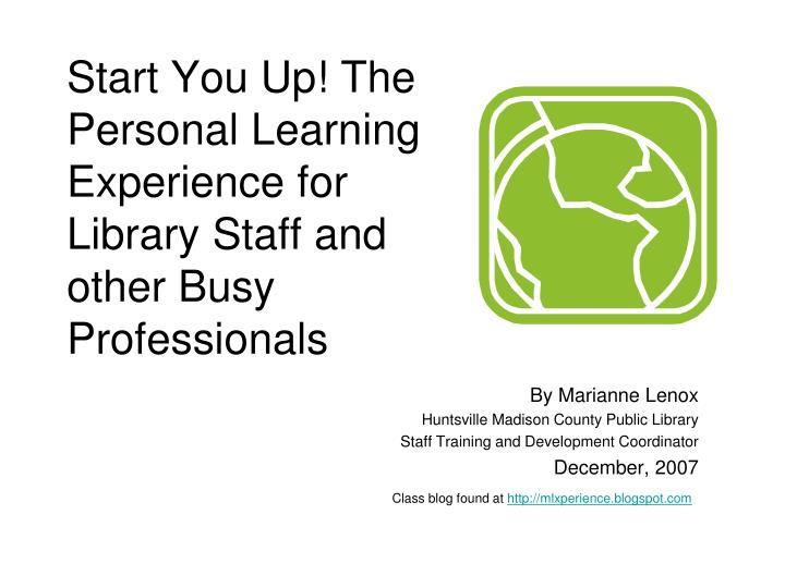Start you up the personal learning experience for library staff and other busy professionals