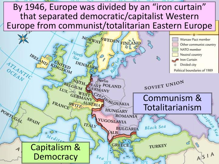 """By 1946, Europe was divided by an """"iron curtain"""" that separated democratic/capitalist Western Europe from communist/totalitarian Eastern Europe"""
