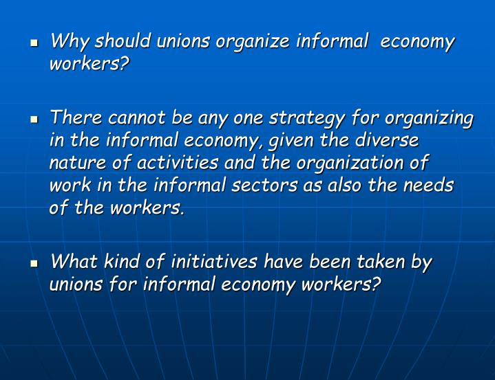 Why should unions organize informal 	economy workers?