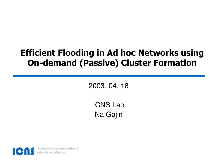 efficient flooding in ad hoc networks using on demand passive cluster formation n.