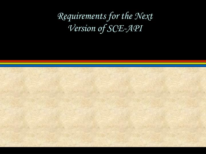 requirements for the next version of sce api n.