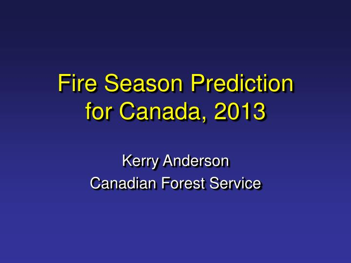 fire season prediction for canada 2013