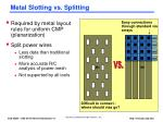 metal slotting vs splitting