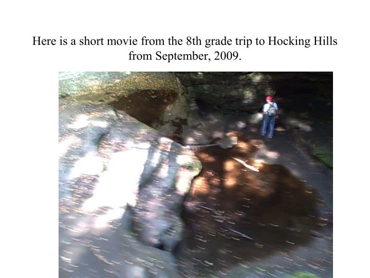 Here is a short movie from the 8th grade trip to Hocking Hills from September, 2009.