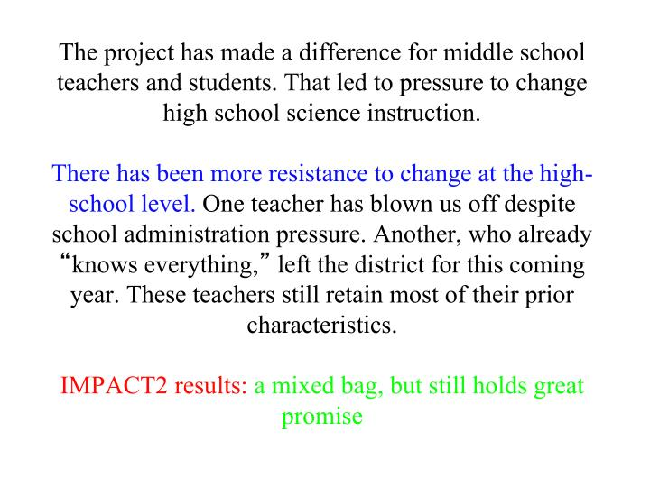 The project has made a difference for middle school teachers and students. That led to pressure to change high school science instruction.