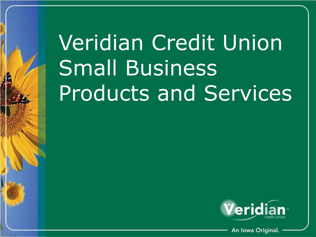 Ppt Veridian Credit Union Small Business Products And Services