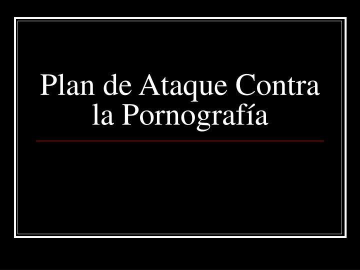 Plan de Ataque Contra la Pornograf