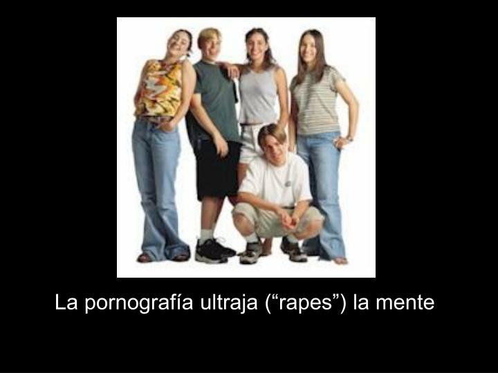 "La pornografía ultraja (""rapes"") la mente"