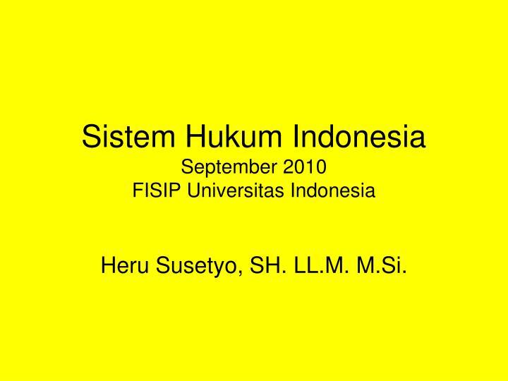 Sistem Hukum IndonesiaSeptember 2010FISIP Universitas Indonesia