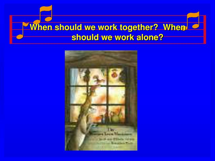 when should we work together when should we work alone n.