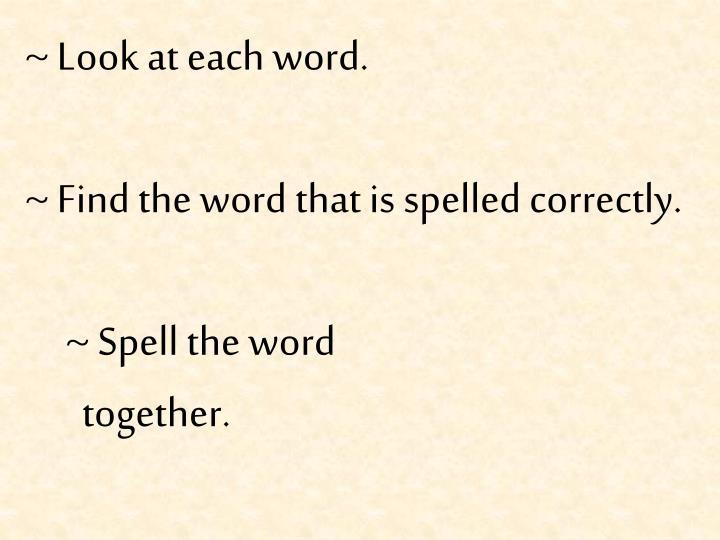 ~ Look at each word.