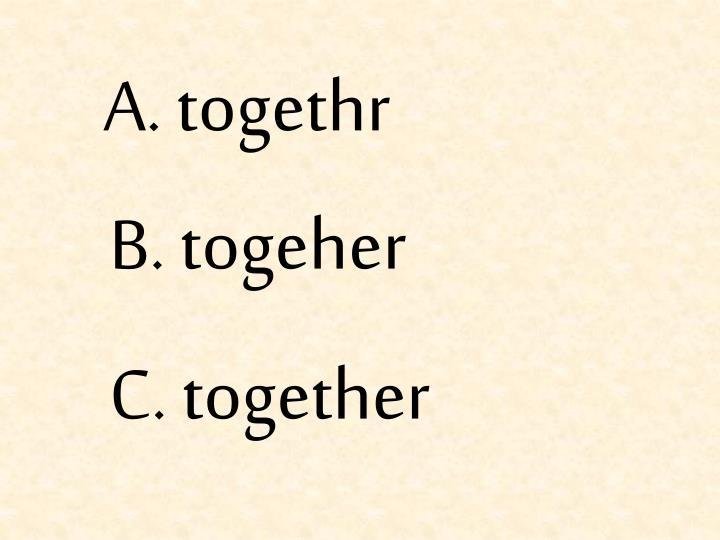 A. togethr