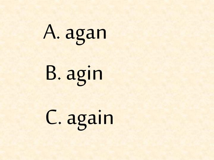 A. agan