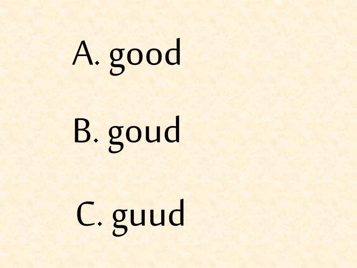 A. good