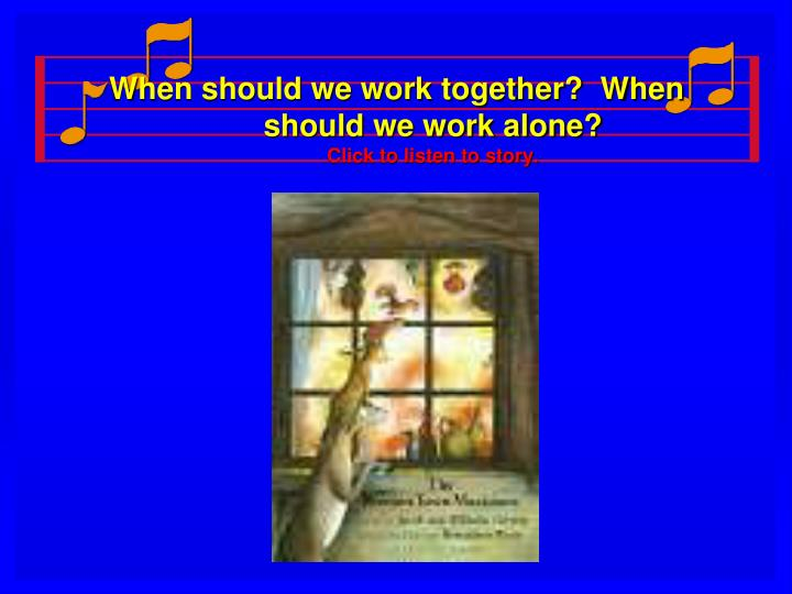 when should we work together when should we work alone click to listen to story n.