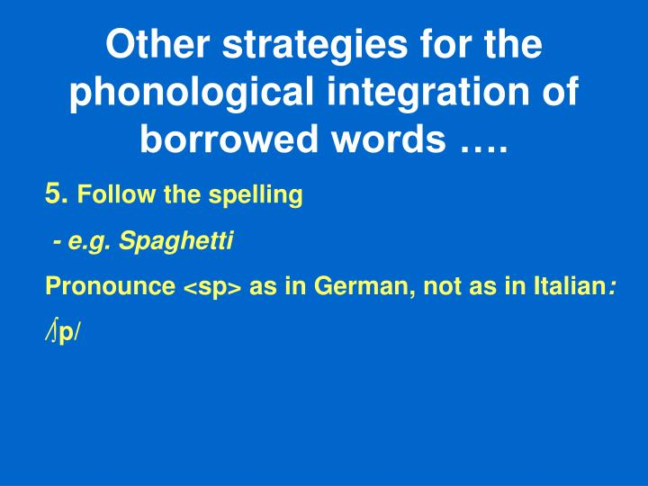 Other strategies for the phonological integration of borrowed words ….