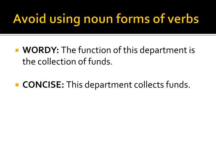 Avoid using noun forms of verbs