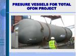 presure vessels for total ofon project