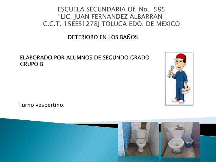 escuela secundaria of no 585 lic juan fernandez albarran c c t 15ees1278j toluca edo de mexico n.