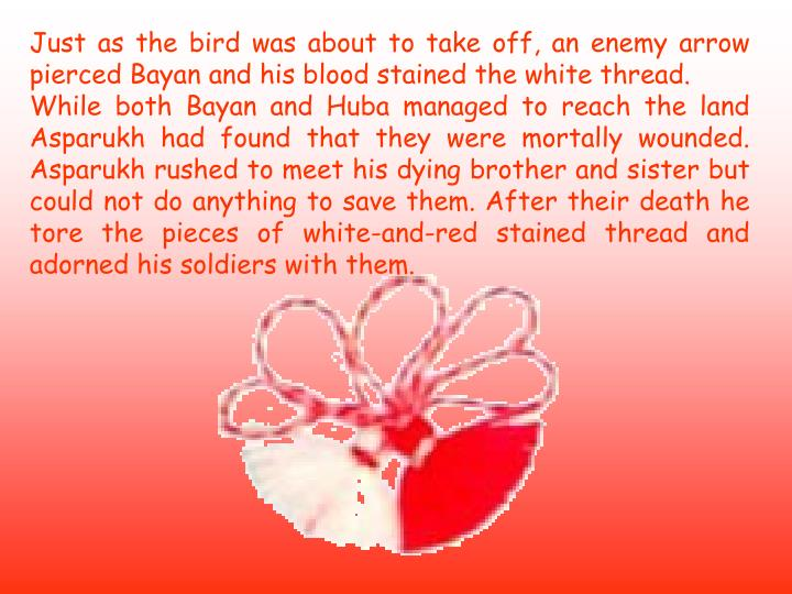 Just as the bird was about to take off, an enemy arrow pierced Bayan and his blood stained the white thread.