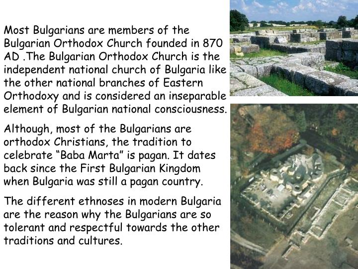 Most Bulgarians are members of the Bulgarian Orthodox Church founded in 870 AD
