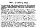 huac s first big case