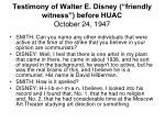 testimony of walter e disney friendly witness before huac october 24 1947