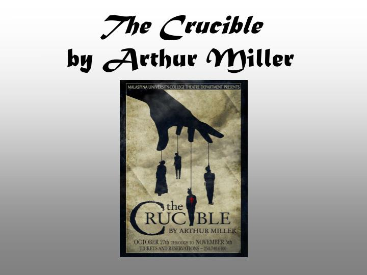 the analyzation of characters in the crucible by arthur miller Arthur miller's the crucible by harold bloom this is not to deny the humane purpose nor the theatrical effectiveness of the crucible, but only to indicate a general limitation, here and elsewhere, in miller's dramatic arteric bentley has argued shrewdly that one never knows what a miller play is.