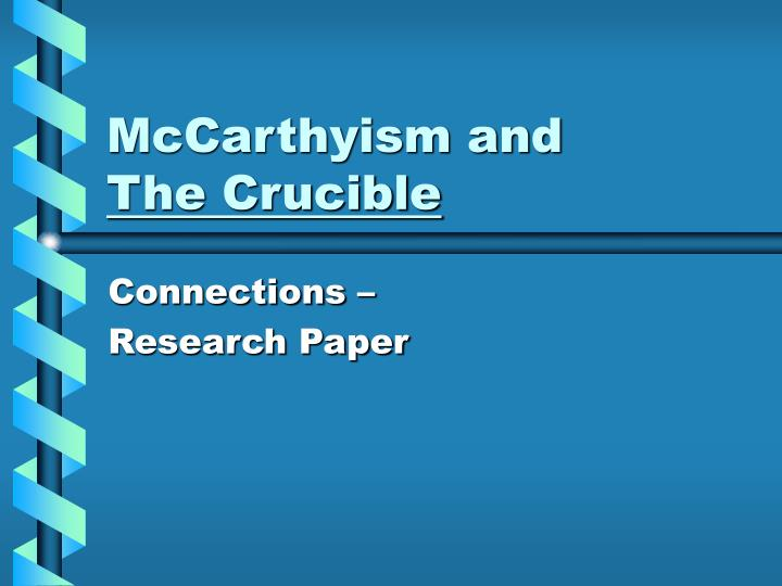 research paper on mccarthyism Nonetheless, mccarthyism became the label for the tactic of undermining political opponents by in a useful 1988 survey of archival sources on mccarthyism, ellen schrecker suggests looking for the fund for the republic studied mccarthyism and subsequently became a target its papers are at the.